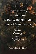 Resurrection of the Body in Early Judaism And Early Christianity Doctrine, Community, And...