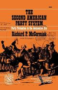 Second American Party System: Party Formation in the Jacksonian Era - Richard Patrick McCorm...