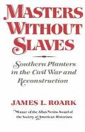 Masters Without Slaves Southern Planters in the Civil War and Reconstruction