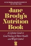 Jane Brody's Nutrition Book A Lifetime Guide to Good Eating for Better Health and Weight Con...