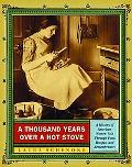 Thousand Years over a Hot Stove A History of American Women Told Through Food, Recipes, and ...