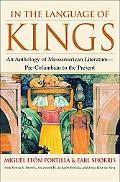 In the Language of Kings An Anthology of Mesoamerican Literature, Pre-Columbian to the Present