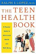 Teen Health Book A Parents' Guide to Adolescent Health and Well-Being