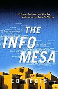 Info Mesa Science, Business, and New Age Alchemy on the Santa Fe Plateau