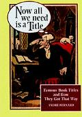 Now All We Need Is a Title; Famous Book Titles and how They Got That Way - Andre Bernard - H...
