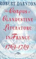 The Corpus of Clandestine Literature in France, 1769-1789 - Robert Darnton - Hardcover