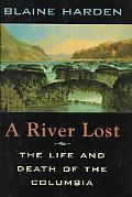 River Lost The Life and Death of the Columbia