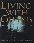 Living With Ghosts Eleven Extraordinary Tales