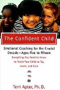 Confident Child: Raising a Child to Try, Learn and Care - Terri E. Apter - Hardcover - 1 ED