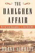 The Dahlgren Affair: Terror and Conspiracy in the Civil War - Duane P. Schultz - Hardcover -...