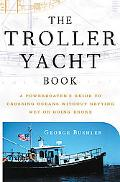 Troller Yacht Book A Powerboater's Guide to Crossing Oceans Without Getting Wet or Going Broke