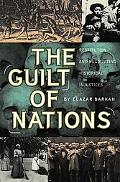 Guilt of Nations Restitution and Negotiating Historical Injustices