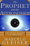 Prophet and the Astronomer A Scientific Journey to the End of Time