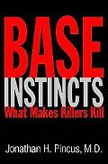Base Instincts: What Makes Killers Kill? - Jonathan H. Pincus - Hardcover - 1 ED