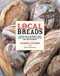 Local Breads Sourdough and Whole-grain Recipes from Europe's Best Artisan Bakers