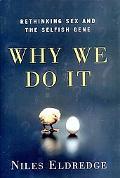 Why We Do It Rethinking Sex and the Selfish Gene