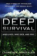 Deep Survival Who Lives, Who Dies, and Why  True Stories of Miraculous Endurance and Sudden ...
