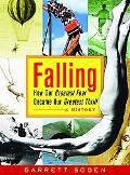 Falling How Our Greatest Fear Became Our Greatest Thrill--A History