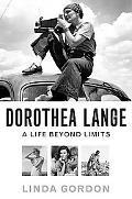 Dorothea Lange: A Life Beyond Limits