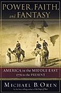Power, Faith, And Fantasy America in the Middle East, 1776 to the Present