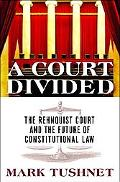 Court Divided The Rehnquist Court And The Future Of Constitutional Law