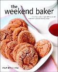 Weekend Baker Irresistible Recipes, Simple Techniques, And Stress Free Strategies For Busy P...