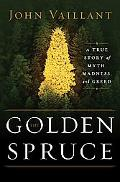 Golden Spruce A True Story Of Myth, Madness, And Greed