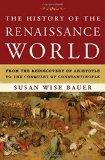 The History of the Renaissance World: From the Rediscovery of Aristotle to the Conquest of C...