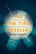 New Time Travelers A Journey to the Frontiers of Physics