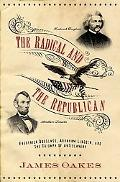 Radical and the Republican Frederick Douglass, Abraham Lincoln, and the Triumph of Antislave...