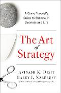 Art of Strategy: A Game Theorist's Guide to Success in Business and Life