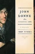 John Donne The Reformed Soul, a Biography