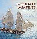 The Frigate Surprise: The Complete Story of the Ship Made Famous in the Novels of Patrick O'...