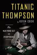 Titanic Thompson : The Man Who Bet on Everything