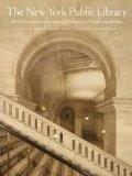 The New York Public Library: The Architecture and Decoration of the Stephen A. Schwarzman Bu...