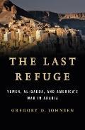 Last Refuge : Yemen, al-Qaeda, and America's War in ArabiaYemen, al-Qaeda, and America's War...