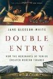 Double Entry: How the Merchants of Venice Created Modern Finance
