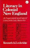 Literacy in Colonial New England; An Enquiry into the Social Context of Literacy in the Earl...