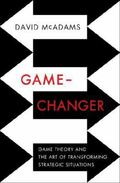 Game Changer : Game Theory and the Art of Transforming Strategic Situations