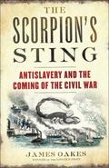 Scorpion's Sting : Antislavery and the Coming of the Civil War
