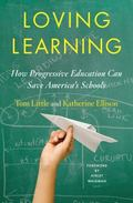 Loving Learning : How Progressive Education Can Save America's Schools