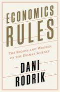Economics Rules : The Rights and Wrongs of the Dismal Science