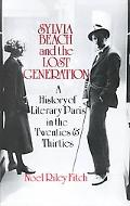 Sylvia Beach and the Lost Generation A History of Literary Paris in the Twenties and Thirties
