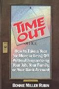 Time out: How to Take a Year (or More or Less) off without Jeopardizing Your Job, Your Famil...