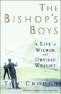 Bishop's Boys A Life of Wilbur and Orville Wright