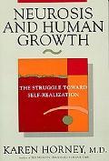 Neurosis and Human Growth The Struggle Toward Self-Realization