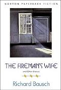 The Fireman's Wife and Other Stories - Richard Bausch - Paperback