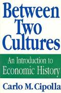 Between Two Cultures An Introduction to Economic History