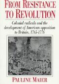 From Resistance to Revolution Colonial Radicals and the Development of American Opposition t...