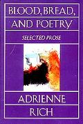 Blood, Bread, and Poetry Selected Prose 1979 -1985